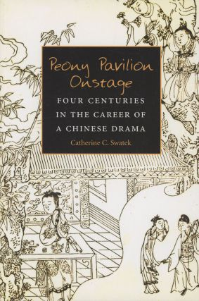 Peony Pavilion Onstage: Four Centuries in the Career of a....
