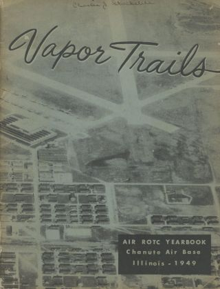 Vapor Trails: Air ROTC Yearbook, Chanute Air Base, Illinois-1949 (Air ROTC Yearbook). Joseph E....