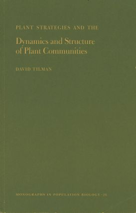 Plant Strategies and the Dynamics and Structure of Plant Communities. David Tilman