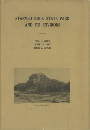 Starved Rock State Park and Its Environs. Carl O. Sauer, Gilbert H. Cady, Henry C. Cowles