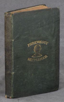 Phrenology Simplified; Being an Exposition of the Principles and Applications of Phrenology to...