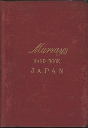 A Handbook for Travellers in Japan, including the Whole Empire from Yezo to Formosa. Basil Hall...