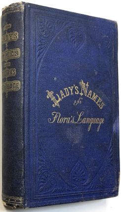 Lexicon of Ladies Names: With Their Floral Emblems; Containing One Hundred and Sixty Two Names...