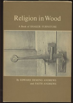 Religion in Wood: A Book of Shaker Furniture. Edward Deming Andrews, Faith Andrews