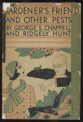 The Gardener's Friend and Other Pests. George S. Chappell, Ridgely Hunt
