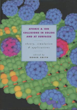 Atomic and Ion Collisions in Solids and at Surfaces: Theory...