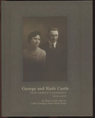 George and Ruth Castle: Our Family's Journey 1613-2016. Sharon Castle