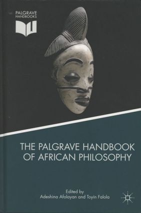 The Palgrave Handbook of African Philosophy. Adeshina Afolayan, Toyin Falola