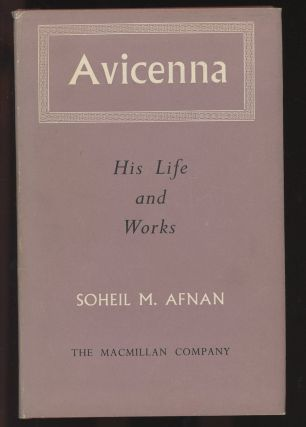 Avicenna: His Life and Works. Soheil M. Afnan