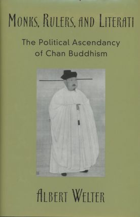 Monks, Rulers, and Literati: The Political Ascendancy of Chan Buddhism. Albert Welter