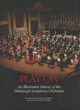 Play On: An Illustrated History of the Pittsburgh Symphony Orchestra