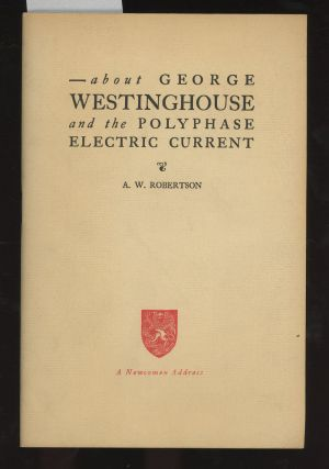 About George Westinghouse and the Polyphase Electric Current (Newcomen Address)