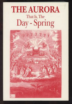 Aurora: The is, the Dayspring, or Dawning of the Day in the Orient. Jacob Boehme, John Sparrow, C...