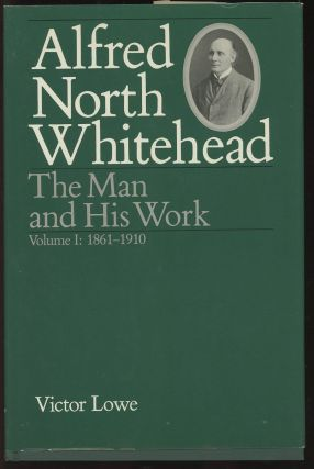 Alfred North Whitehead: The Man and His Work--Volume 1: 1861-1910...