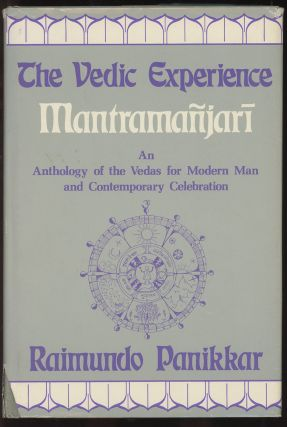 The Vedic Experience: Mantrama-Njari--An Anthology of the Vedas for Modern...