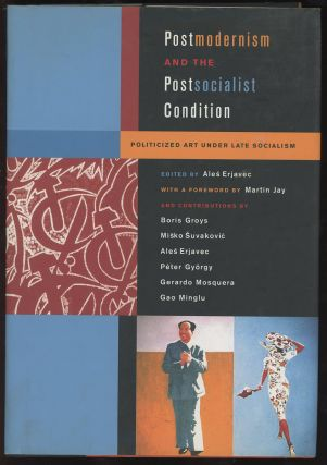 Postmodernism and the Postsocialist Condition: Politicized Art Under Late Socialism