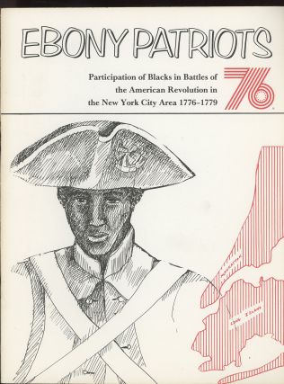 Ebony Patriots 76, Participation of Blacks in Battles of the American Revolution in the New York...
