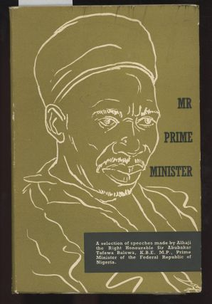 Mr Prime Minister, A Selection of Speeches Made by Alhaji the Right Honourable Sir Abubakar...
