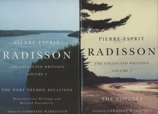 Pierre-Esprit Radisson: The Collected Writings, Volume 1: The Voyages; and...
