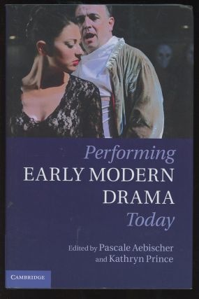 Performing Early Modern Drama Today. Pascale Aebischer, Kathryn Prince