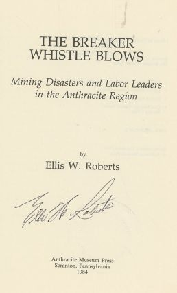 The Breaker Whistle Blows: Mining Disasters and Labor Leaders in the Anthracite Region