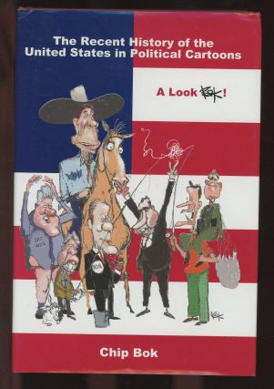 The Recent History of the United States in Political Cartoons: A Look Bok! Chip Bok, John C....