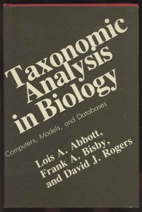 Taxonomic Analysis in Biology: Computers, Models, and Databases. Lois A. Abbott, Frank A. Bisbly,...