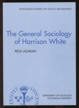 The General Sociology of Harrison White. Reza Azarian