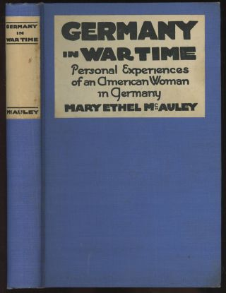 Germany in War Time: What an American Girl Saw and Heard. Mary Ethel McAuley