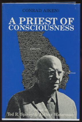 Conrad Aiken: A Priest of Consciousness. Ted R. Spivery, Arthur Waterman