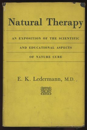 Natural Therapy: An Exposition of the Scientific and Educational Aspects of Nature Cure. E. K....