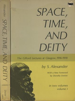 Space, Time, and Deity: The Gifford Lectures at Glasgow, 1916-1918 [Complete in 2 volumes]. S....