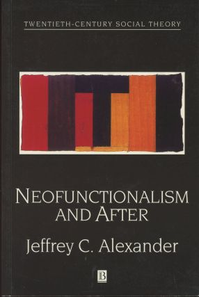 Neofunctionalism and After: Collected Readings (Twentieth Century Social Theory). Jeffrey C....