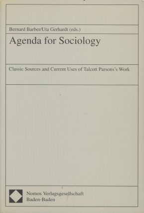Agenda for Sociology: Classic Sources and Current Uses of Talcott Parsons' Work. Bernard Barber,...