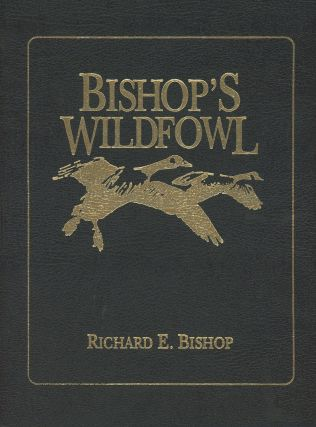 Bishop's Wildfowl: A Collection of Etching and Oil Painting Reproductions by Richard E. Bishop...