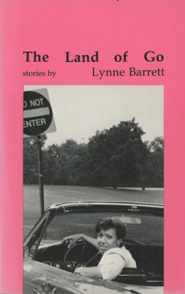 Land of Go: Stories (Signed first edition). Lynne Barrett