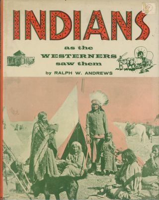 Indians as the Westerners Saw Them. Ralph W. Andrews