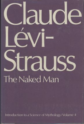 The Naked Man: Introduction to a Science of Mythology, Vol. 4 (This volume only). Claude...