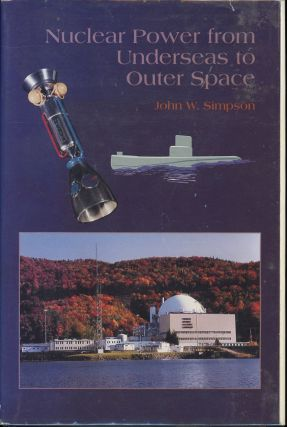 Nuclear Power from Underseas to Outer Space. John W. Simpson