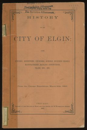 History of the City of Elgin: Its Scenery, Residences, Churches...