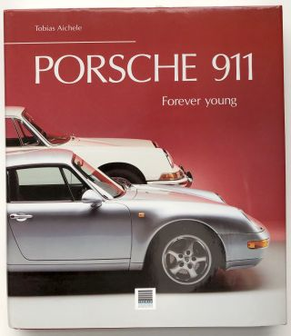 Porsche 911: Forever Young. Tobias Aichele, trans. by Peter Albrecht