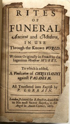 Rites of Funeral. Ancient and Modern in Use Through the Known World...to which is added a Vindication of Christianity against Paganism