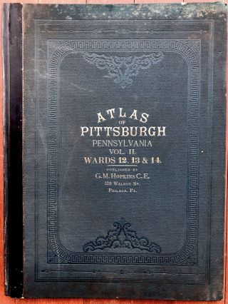 Atlas of the City of Pittsburgh, Vol. 2, comprising the 12th, 13th & 14th Wards (Oakland, Hill...