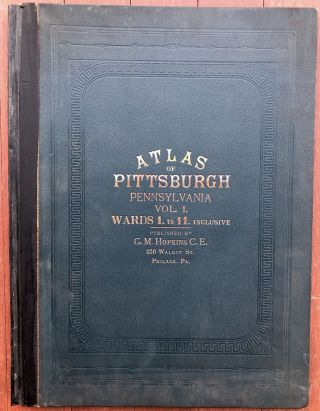 Atlas of the City of Pittsburgh, Vol. 1, Comprising the 1st - 11th Wards (Downtown & Hill...
