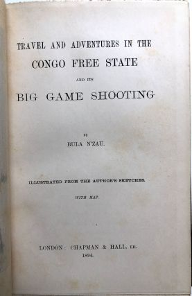 Travel and Adventures in the Congo Free State and Its Big Game Shooting
