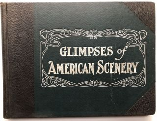 Glimpses of American Scenery: Art Panorama of America 1492 - 1905