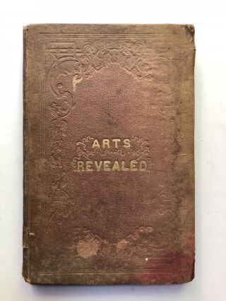 Arts Revealed and Universal Guide Containing Many Rare and Invaluable Recipes and Directions