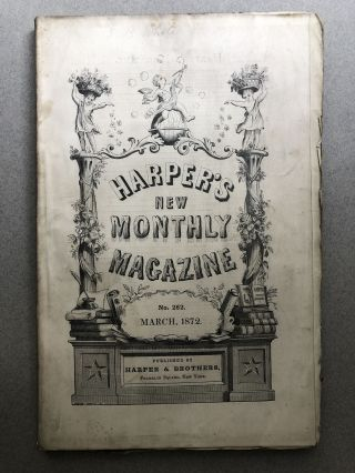 Harper's New Monthly Magazine, No. 262, March 1872. John G. Saxe Anthony Trollope