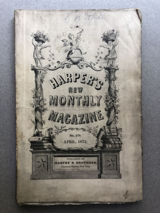 Harper's New Monthly Magazine, No. 275, April 1873. Miss Thackeray Wilkie Collins, Charles Reade