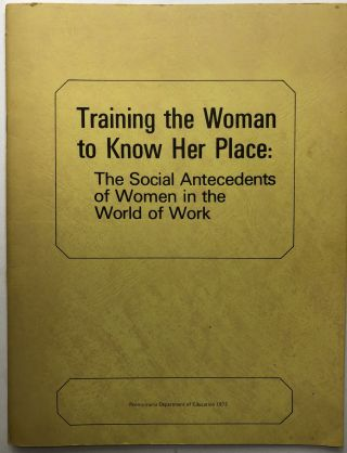 Training the Woman to Know Her Place: The social antecedents of women in the world of work....